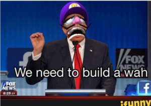 """We need to build a wah"""